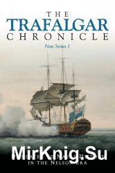 The Trafalgar Chronicle: New Series 1: Dedicated to Naval History in the Nelson Era