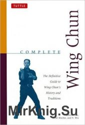 Complete Wing Chun: The Definitive Guide to Wing Chun's History and Traditions