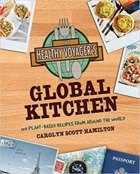 The Healthy Voyager's Global Kitchen: 150 Plant-Based Recipes From Around the World