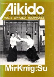 Traditional Aikido Vol. 3: Applied Techniques, Sword, Stick, Body Arts