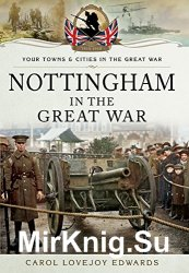 Your Towns & Cities in the Great War - Nottingham in the Great War