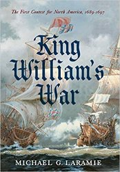 King William's War: The First Contest for North America, 1689–1697