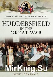 Your Towns and Cities in the Great War - Huddersfield in the Great War