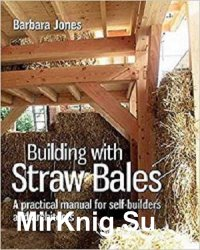 Building with Straw Bales: A Practical Manual for Self-Builders and Architects 3rd Edition