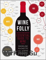 Wine Folly. The Essential Guide to Wine