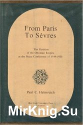 From Paris to Sevres: the Partition of the Ottoman Empire at the Peace Conference of 1919-1920