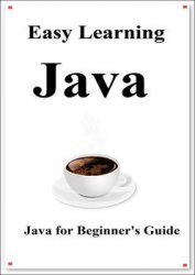 Easy Learning Java: Java for Beginner's Guide