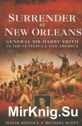 Surrender at New Orleans: General Sir Harry Smith in the Peninsula and America