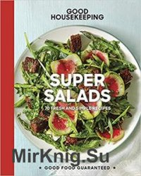 Good Housekeeping Super Salads: 70 Fresh and Simple Recipes