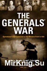 The Generals' War: Operational Level Command on the Western Front in 1918 (Twentieth-Century Battles)