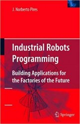 Industrial Robots Programming: Building Applications for the Factories of the Future