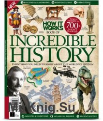 How It Works: Incredible History, 12th Edition 2019