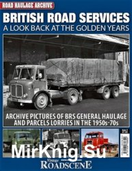 British Road Services. A Look Back at the Golden Years (Road Haulage Archive № 2)