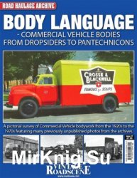 Body Language. Commercial Vehicle Bodies from dropsiders to pantechnicons (Road Haulage Archive № 17)