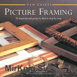 Picture Framing: 20 Inspirational Projects Shown Step by Step