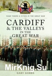 Your Towns and Cities in the Great War - Cardiff and the Valleys in the Great War