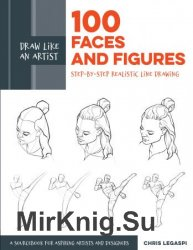 Draw Like an Artist: 100 Faces and Figures: Step-by-Step Realistic Line Drawing