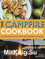 The Campfire Cookbook: 80 Imaginative Recipes for Cooking Outdoors