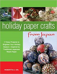 Holiday Paper Crafts from Japan: 17 Easy Projects to Brighten Your Holiday Season