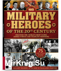 Military Heroes of the 20th Century (History Of War 1st Edition 2019)