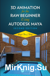 3D Animation for the Raw Beginner Using Autodesk Maya Second Edition
