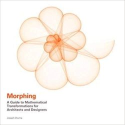 Morphing : A Guide to Mathematical Transformations for Architects and Designers