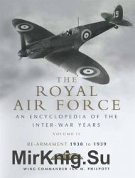 The Royal Air Force 1930-1939: An Encyclopedia of the Inter-War Years Volumr II: Re-Armament 1930-1939