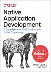 Native Mobile Development: A Cross-Reference for iOS and Android Native Programming (Early Release)