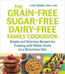 The Grain-Free, Sugar-Free, Dairy-Free Family Cookbook