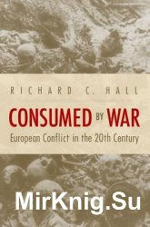 Consumed by War: European Conflict in the 20th Century 1st Edition