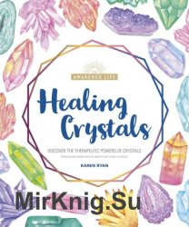 Healing Crystals: Discover the Therapeutic Powers of Crystals