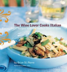 The Wine Lover Cooks Italian: Pairing Great Recipes with the Perfect Glass of Wine