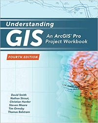 Understanding GIS: An ArcGIS Pro Project Workbook, 4th Edition