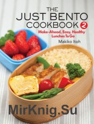 The Just Bento Cookbook 2: Make-Ahead, Easy, Healthy Lunches To Go (Just Bento Cook)