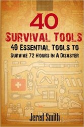 40 Survival Tools: 40 Essential Tools For Every Survival Kit
