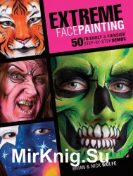 Extreme Face Painting: 50 Friendly & Fiendish Step-by-Step Demos - «ЖИВОПИСЬ И РИСОВАНИЕ»