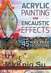 Acrylic Painting for Encaustic Effects: 45 Wax Free Techniques - «ЖИВОПИСЬ И РИСОВАНИЕ»