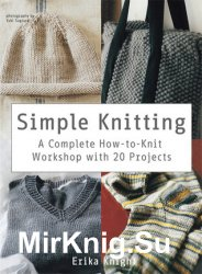 Simple Knitting. A Complete How-to-Knit Workshop with 20 Projects