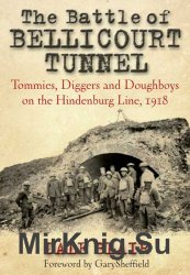 The Battle of Bellicourt Tunnel: Tommies, Diggers and Doughboys on the Hindenburg Line, 1918