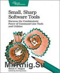 Small, Sharp Software Tools: Harness the Combinatoric Power of Command-Line Tools and Utilities