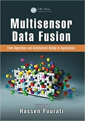 Multisensor Data Fusion: From Algorithms and Architectural Design to Applications