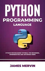 Python Programming language: Python Programming Tutorial For Beginners, Intermediates and Advanced Users
