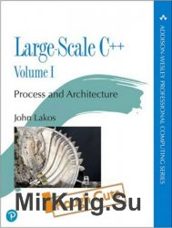 Large-Scale C++ Volume I: Process and Architecture (Rough Cuts)