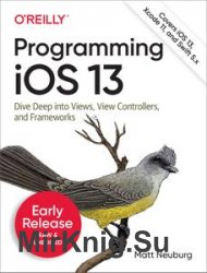 Programming iOS 13: Dive Deep into Views, View Controllers, and Frameworks (Early Release)