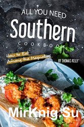 All You Need Southern Cookbook: How to Eat Among the Magnolias