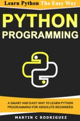 Python Programming: A Smart and Easy Way to Learn Python Programming for Absolute Beginners