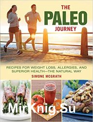 The Paleo Journey: Recipes for Weight Loss, Allergies, and Superior Health - the Natural Way