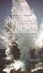 Shepherds of the Sea: Destroyer Escorts in World War II