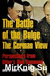 The Battle of the Bulge: The German View - Perspectives from Hitler's High Command