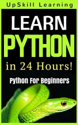 Python Programming For Beginners - Learn Python Programming in 24 Hours